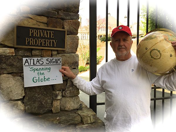 """Thanks for the quality work and the tad bit of humor and fun along the way. I will be sure to spread the word as we """"span the globe"""" delivering the message of Atlas Signs and Plaques. -Chuck"""